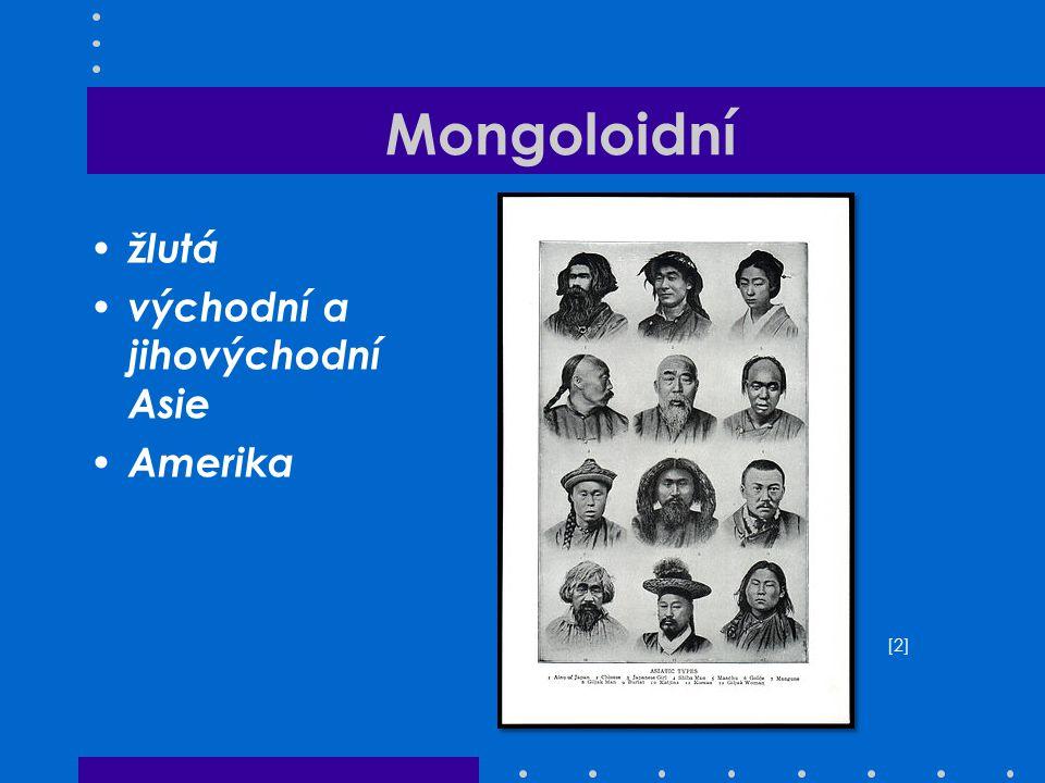 Mongoloidní žlutá východní a jihovýchodní Asie Amerika [2]